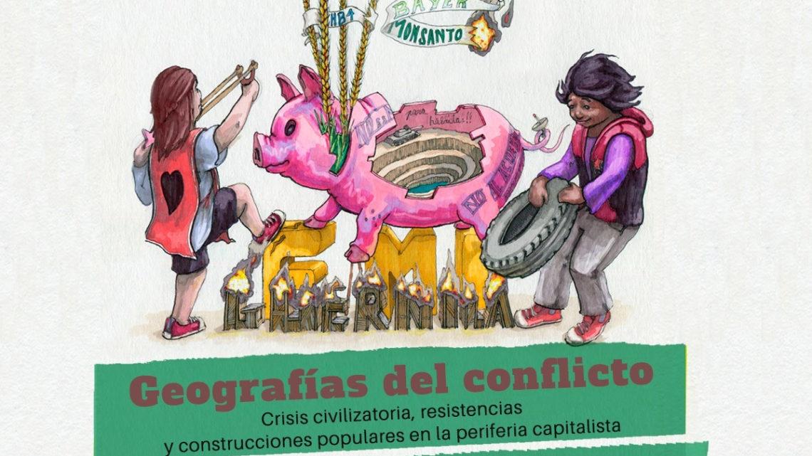 Geografías del Conflicto. Crisis civilizatoria, resistencias y construcciones populares en la periferia capitalista