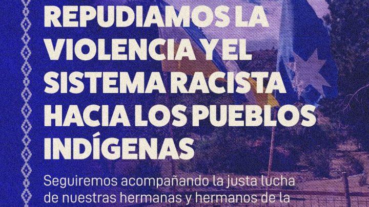 Repudiamos la violencia y el sistema racista hacia los pueblos indígenas